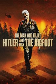 The Man Who Killed Hitler and Then the Bigfoot 2019